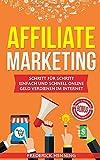 Affiliate Marketing: Schritt für Schritt einfach und schnell online Geld verdienen im Internet |...