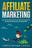 Affiliate Marketing für Anfänger: Der ultimative Guide um mit Affiliate Marketing ein passives...