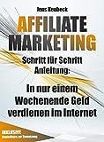 Affiliate Marketing: Schritt für Schritt Anleitung: In nur einem Wochenende Geld verdienen im...