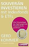 Souverän investieren mit Indexfonds und ETFs: Wie Privatanleger das Spiel gegen die Finanzbranche...