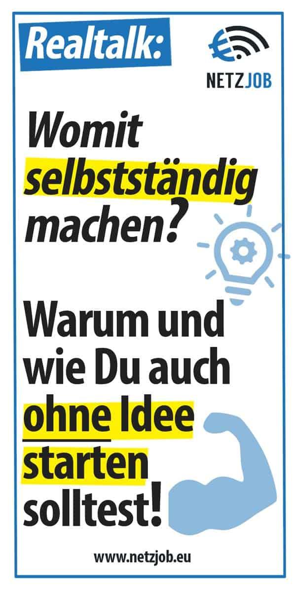 Womit selbstständig machen? Starten OHNE Idee!